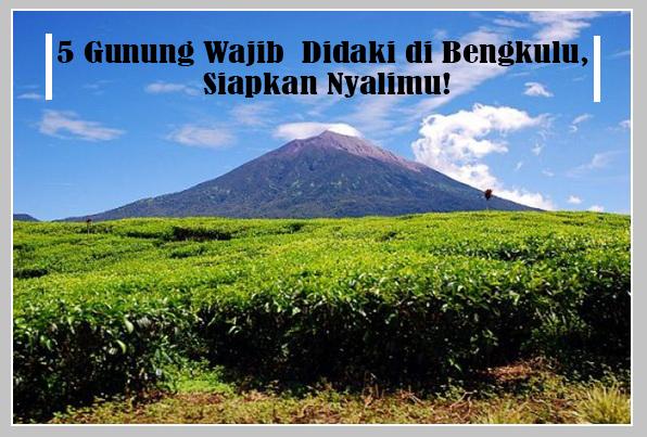 5 Gunung Wajib Didaki di Bengkulu