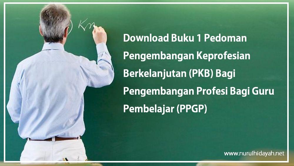 Download Buku 1 Pedoman Pengembangan Keprofesian Berkelanjutan (PKB) Bagi Pengembangan Profesi Bagi Guru Pembelajar (PPGP)