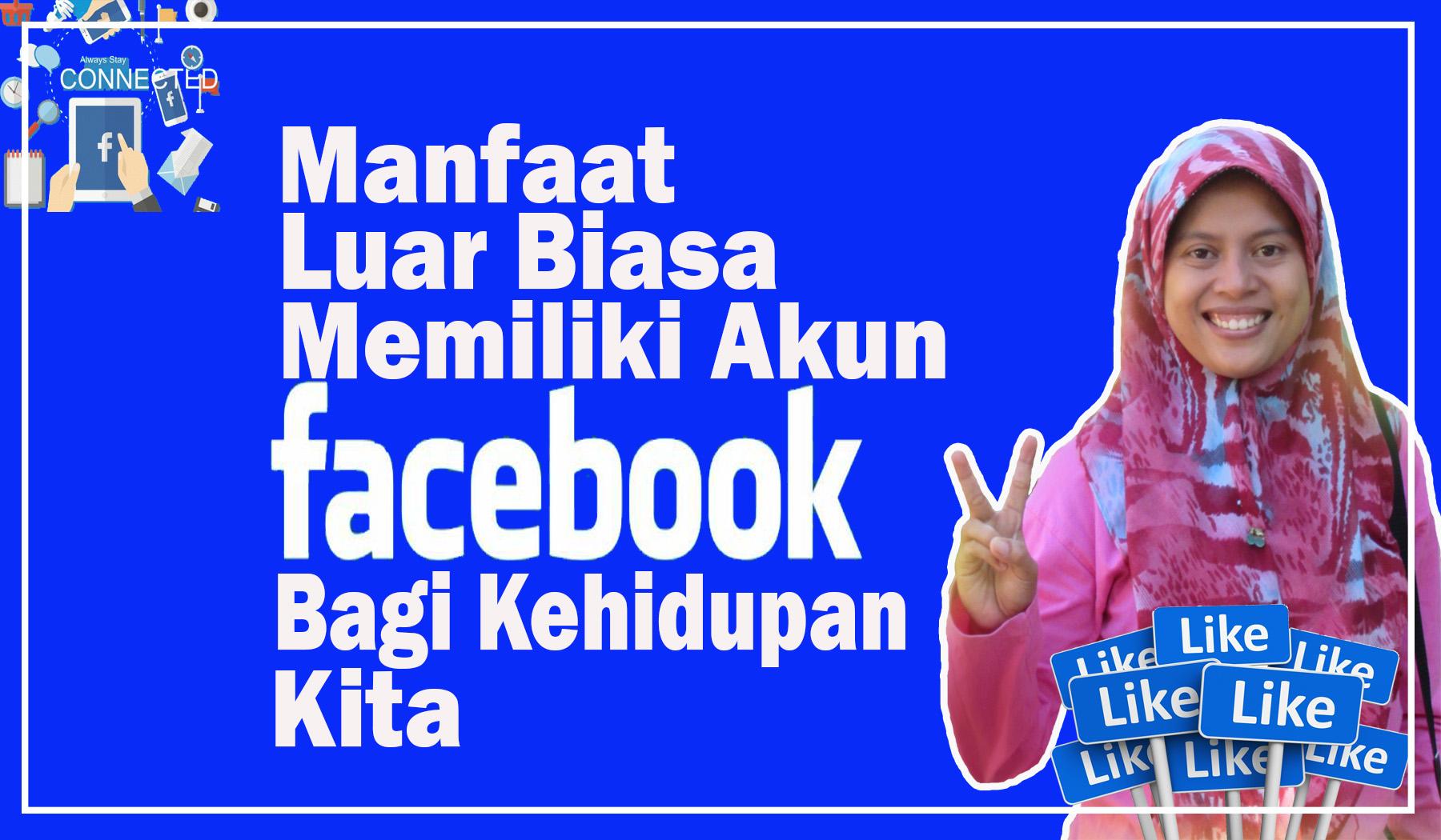 Manfaat Luar Biasa Memiliki Akun Facebook Bagi Kehidupan Kita