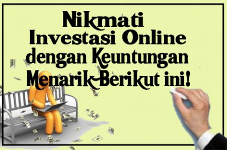 Nikmati Investasi Online dengan Keuntungan yang Menarik Berikut