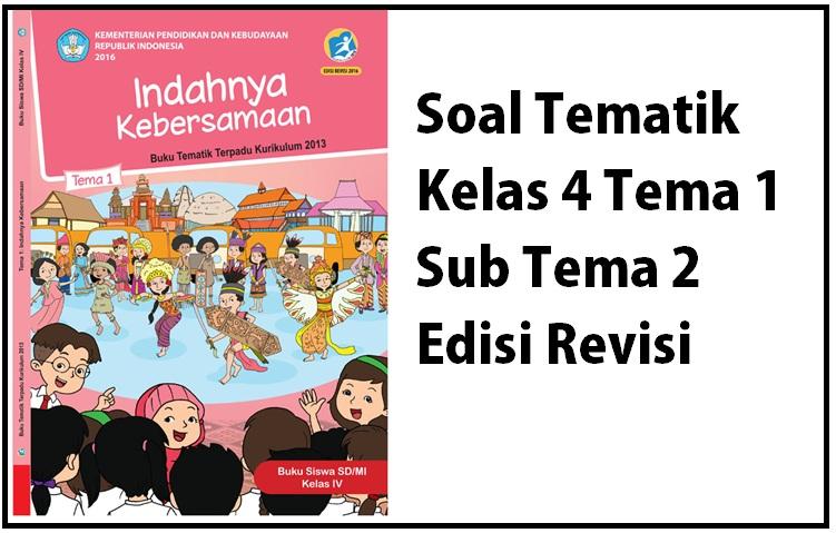Soal Tematik Kelas 4 Tema 1 Sub Tema 2 Edisi Revisi Nurul Hidayah