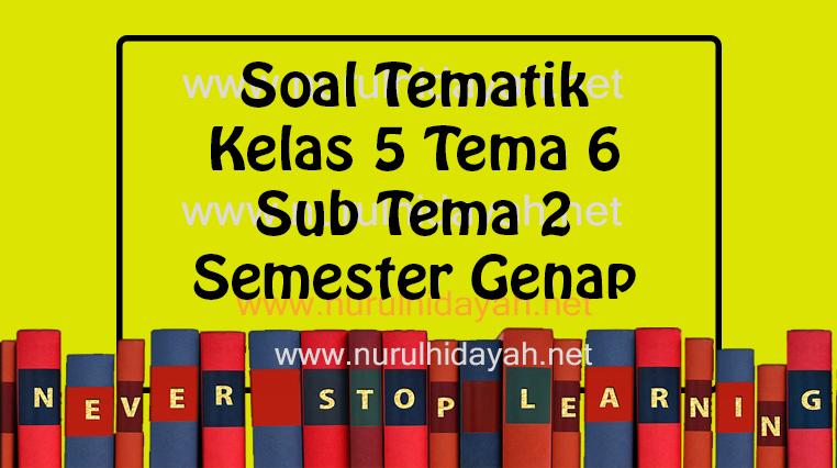 Soal Tematik Kelas 5 Tema 6 Sub Tema 2