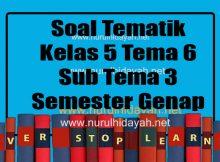 Soal Tematik Kelas 5 Tema 6 Sub Tema 3 Semester 2