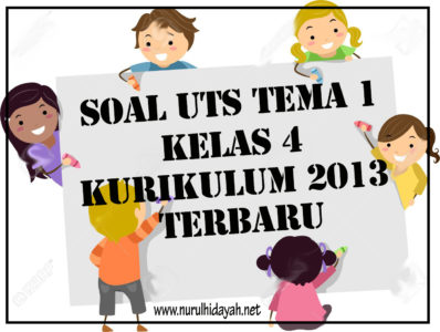 soal UTS Tema 1 Kelas 4 Kurikulum 2013 Terbaru