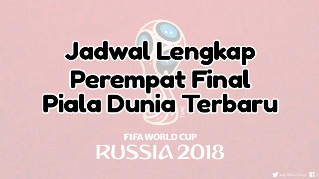 Jadwal Lengkap Perempat Final Piala Dunia Terbaru
