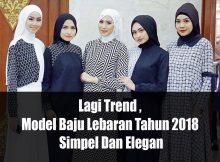 Lagi Trend , Model Baju Lebaran Tahun 2018 Simpel Dan Elegan