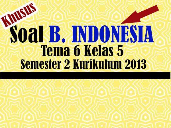 Soal Bahasa Indonesia Kelas 5 Tema 6