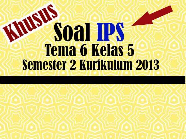 Soal Muatan IPS Tema 6 Kelas 5