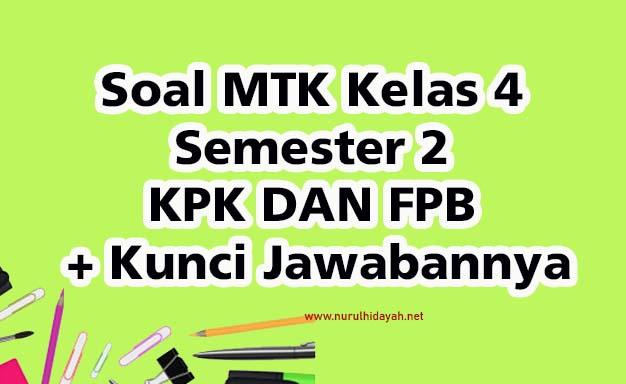 Soal MTK Kelas 4 Semester 2 KPK DAN FPB Serta Kunci Jawabannya