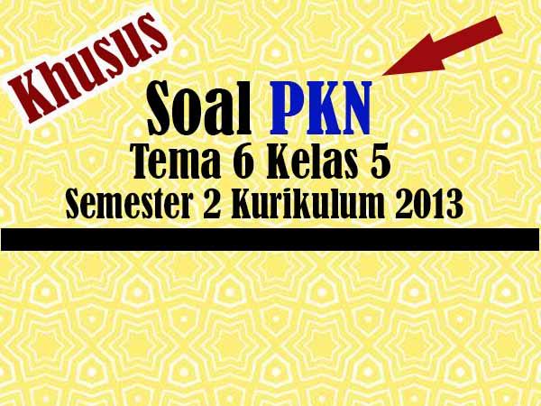 Soal PKN Tema 6 Kelas 5