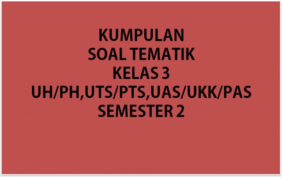 Soal Tematik Kelas 3 Semester 2