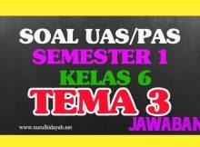 Soal UAS Tema 3 Kelas 6 Kurikulum 2013