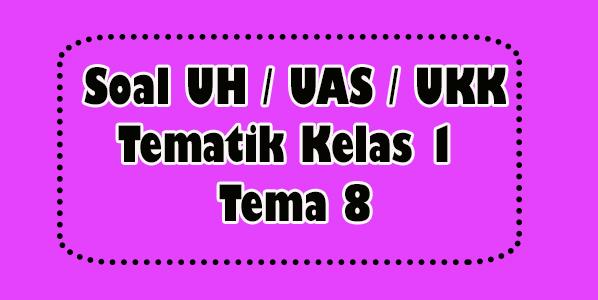 Soal UAS Tematik Kelas 1 Tema 8