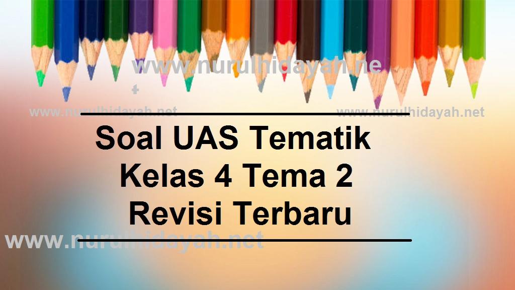 Soal Uas Tematik Kelas 4 Tema 2 Revisi Terbaru Nurul Hidayah