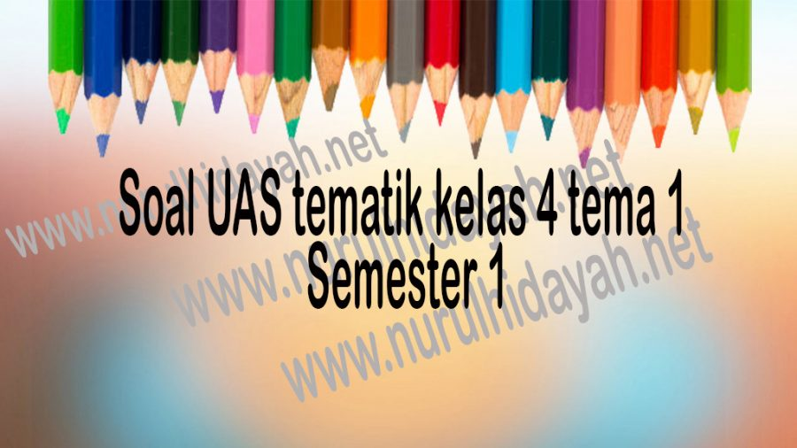 Soal UAS tematik kelas 4 tema 1 semester 1