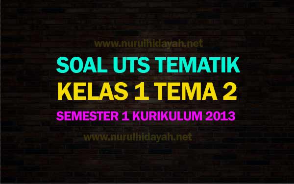 Soal UTS Kelas 1 Tema 2 Semester 1 Kurikulum 2013
