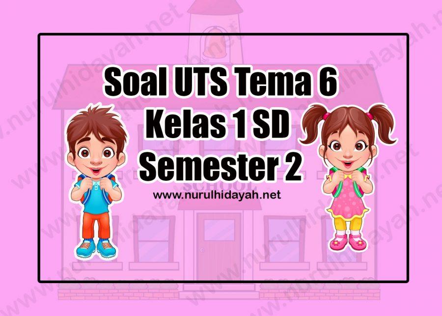 Soal UTS Tema 6 Kelas 1 SD