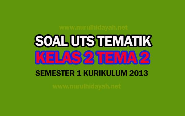 Soal UTS Tematik Kelas 2 Tema 2 Edisi Revisi Terbaru