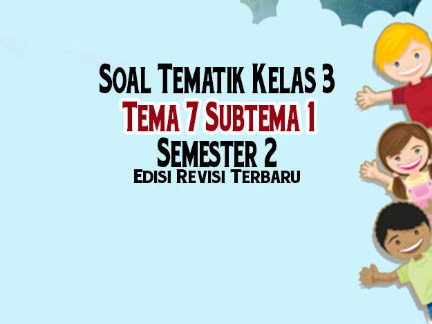 Soal tematik Kelas 3 Tema 7 Subtema 1