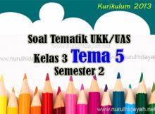Soal Tematik UKK Kelas 3 Semester 2 Tema 5