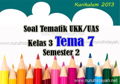 Soal Tematik UKK Kelas 3 Tema 7